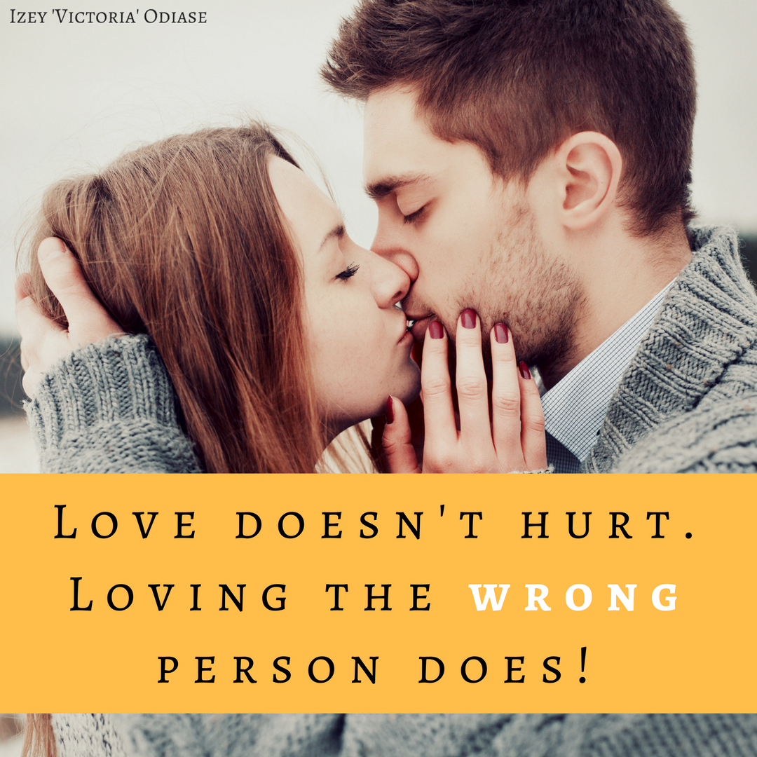 Love doesn\'t hurt. Loving the wrong person does.