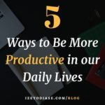 5 Ways to Be More Productive in our Daily Lives