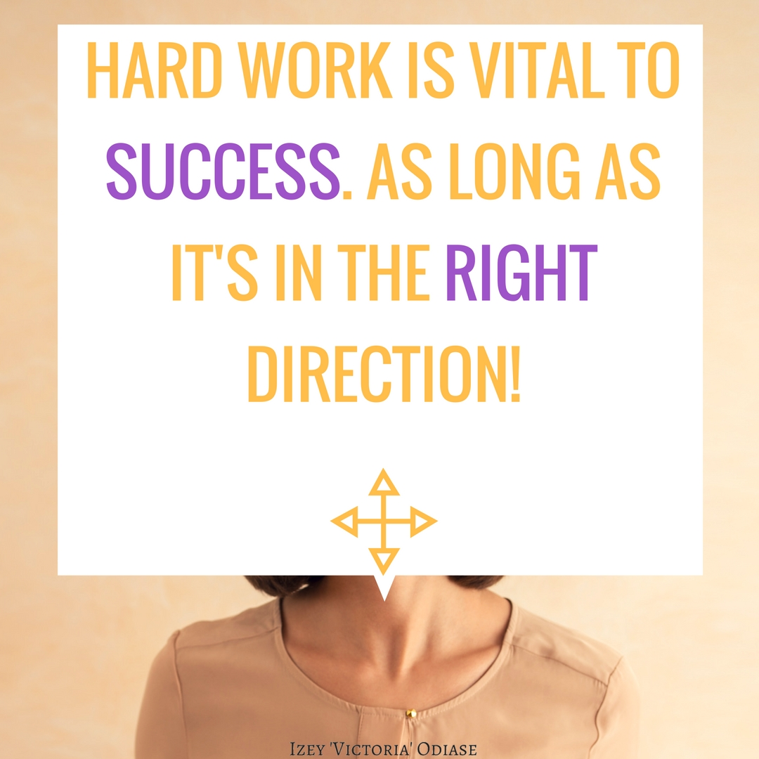 Hard work is vital to success. As long as it's in the right direction