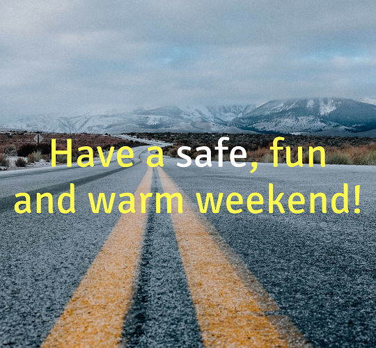 Have a safe, fun and warm weekend