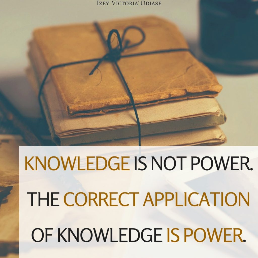 Knowledge Is Not Power The Correct Application Of Knowledge Is Power