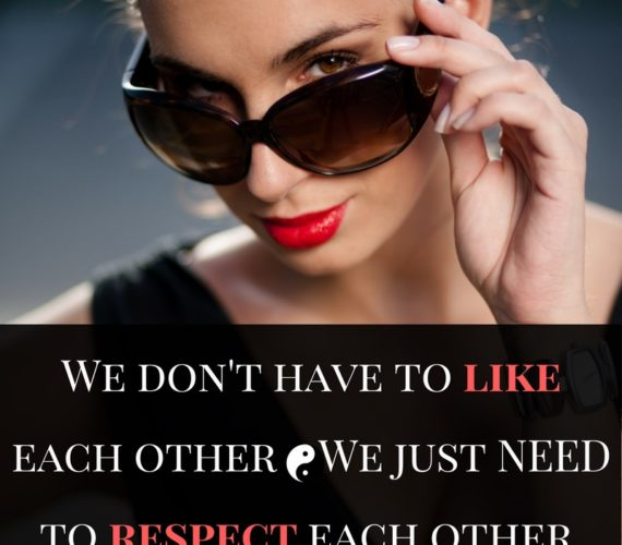 We don't have to like each other. We just NEED to respect each other
