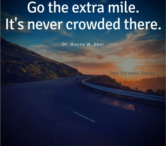 Go the extra mile. It's never crowded there. ~Dr Wayne Dyer