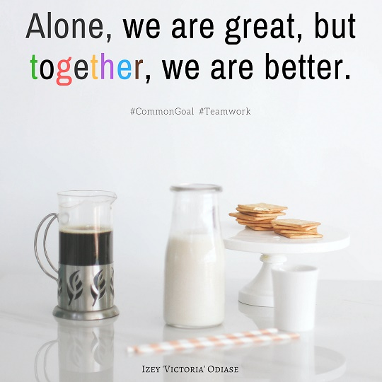 Alone, we are great, but together, we are better.