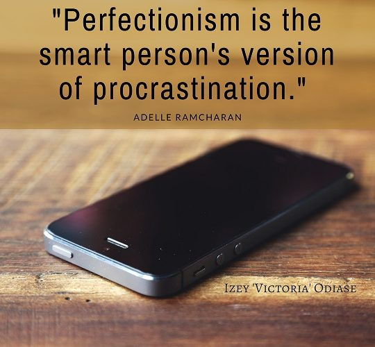 """Perfectionism is the smart person's version of procrastination."" Adelle Ramcharan"