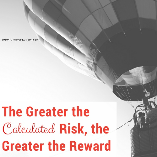 The Greater the Calculated Risk, the Greater the Reward