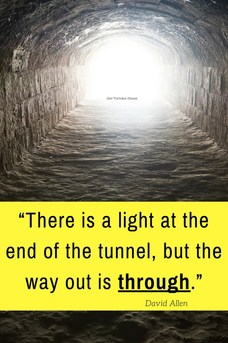 "Quotes on Perseverance - ""There is a light at the end of the tunnel, but the way out is through."" David Allen"