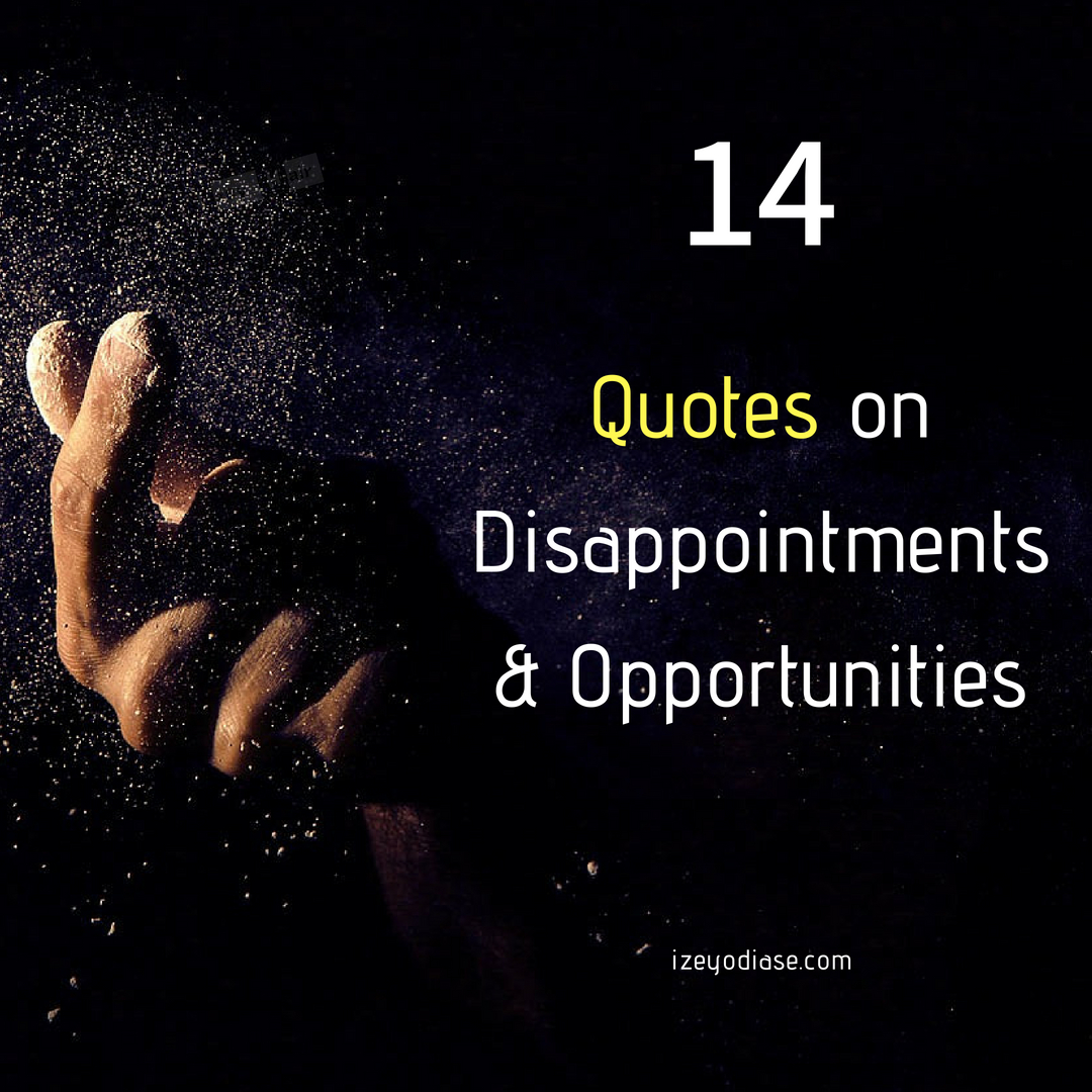 Quotes about Disappointments and Opportunities - Izey Victoria Odiase