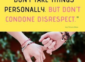 Don't take things personally. But don't condone disrespect. - Izey Victoria Odiase Quotes on Respect