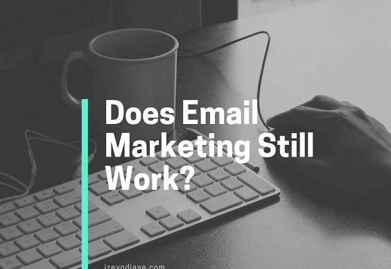 Does Email Marketing Still Work_